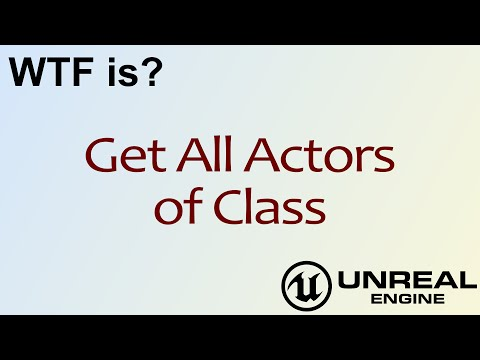 WTF Is? Get All Actors Of Class In Unreal Engine 4
