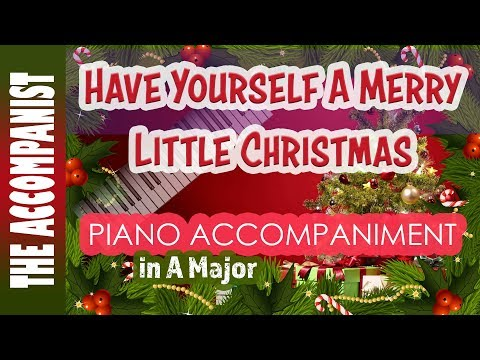 Have Yourself A Merry Little Christmas - Piano Accompaniment - Karaoke