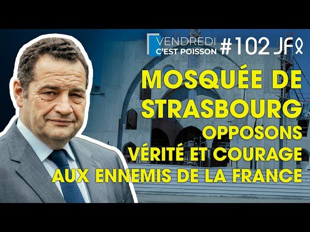 Mosquée de Strasbourg : opposons vérité et courage aux ennemis de la France | VCP 102