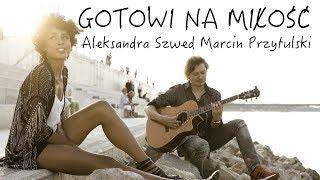 Aleksandra Szwed & Marcin Przytulski - Gotowi na miłość [OFFICIAL VIDEO]