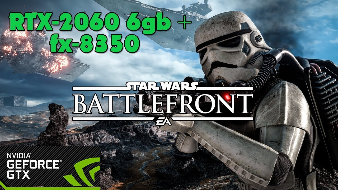 Star Wars Battlefront (2015) - RTX-2060 6gb + fx-8350 - Ultra Settings - 60fps