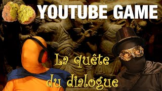 🧙🏻 La quête du dialogue - LE YOUTUBE GAME