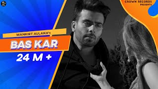 Bas Kar (Official ) Mankirt Aulakh ft Monica Singh | G.sidhu | Avex | New Punjabi Songs 2019