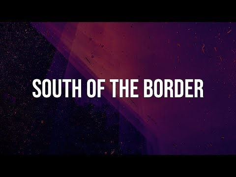 Ed Sheeran - South Of The Border feat. Camilla Cabello & Cardi B (Lyrics)
