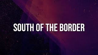 Ed Sheeran - South Of The Border feat. Camilla Cabello & Cardi B (Lyrics)