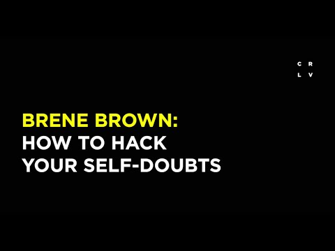 Brene Brown: How to Hack Your Self Doubts