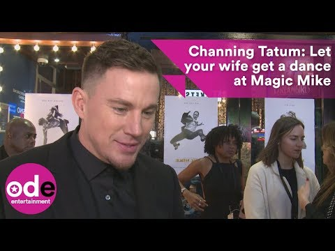 Channing Tatum: Let your wife get a dance at Magic Mike