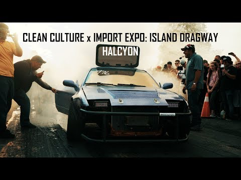 Clean Culture x Import Expo: Island Dragway | HALCYON