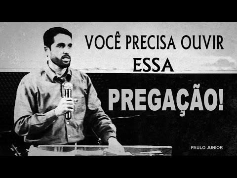 Você Precisa Ouvir Essa Pregação! Paulo Junior