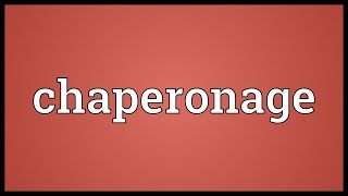 Chaperonage Meaning