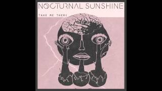 Nocturnal Sunshine - Take Me There (Official Audio)