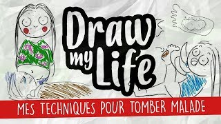 MES TECHNIQUES POUR TOMBER MALADE - Draw My Life