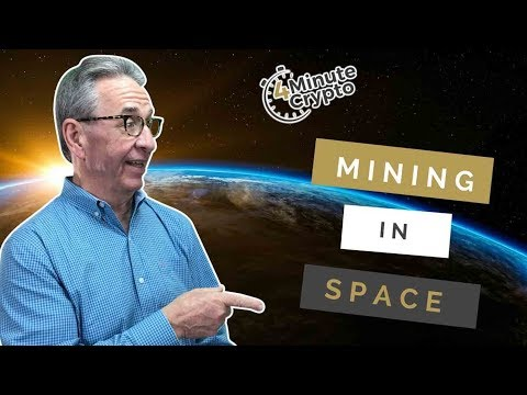 Mining Bitcoin In Space | 4 Minute Crypto | 5/25/2018