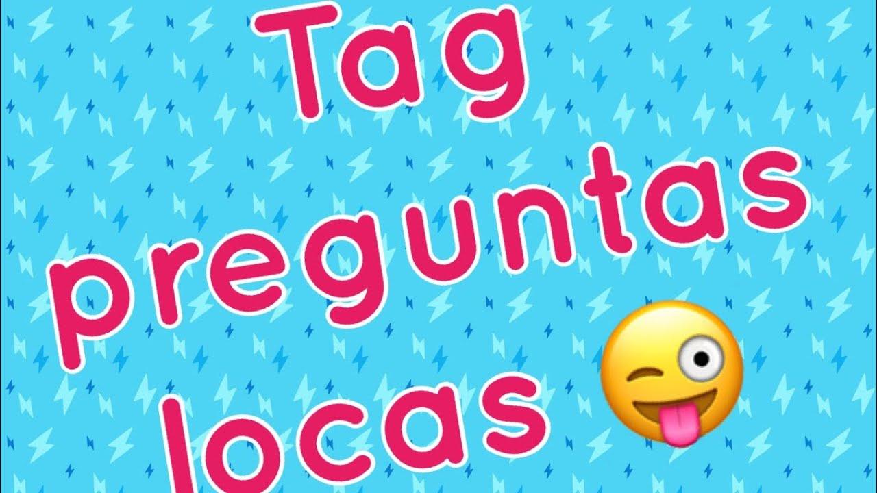 Tag De Las Preguntas Locas Youtube