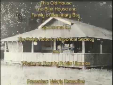 This Old House Lecture - Point Roberts - Blair House & Family