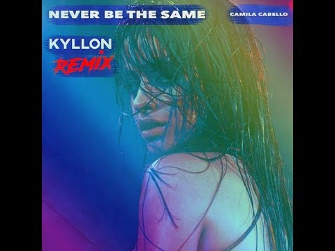 Camila Cabello  - Never Be The Same (KYLLONRemix)