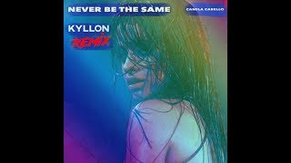 Camila Cabello  - Never Be The Same (KYLLON Remix)