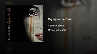 Camila Cabello - Crying In The Club (Audio)