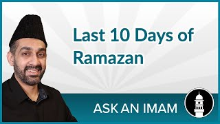 Last 10 Days of Ramazan | Ask an Imam