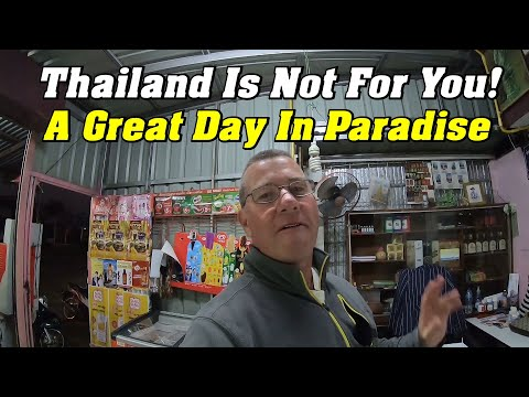 THAILAND IS NOT FOR YOU! A Great Day For ME In Paradise.