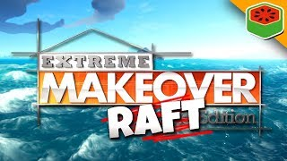 EXTREME MAKEOVER RAFT EDITION | Raft 2018 w/ Friends [#8]