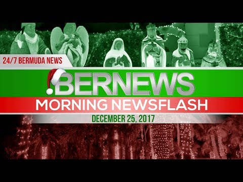 Bernews Newsflash For Monday December 25, 2017