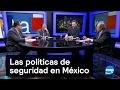 Las políticas de seguridad en México - Es la Hora de Opinar