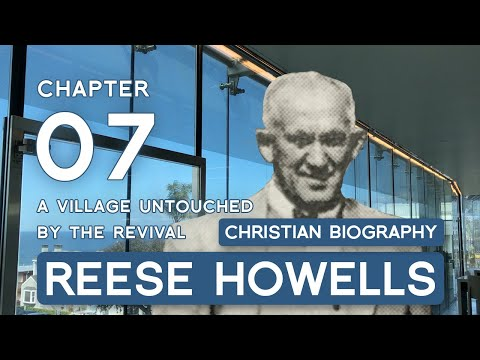 Reese Howells: AUDIO Christian Biographies | Ch 7 | Village Untouched by Revival