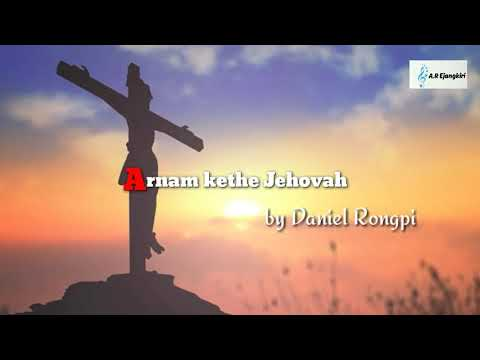 Arnam kethe JEHOVAH//by Daniel Rongpi//Karbi Gospel Song with Lyrics