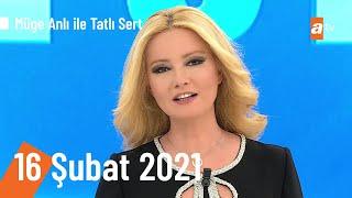 Müge Anlı ile Tatlı Sert 16 Şubat 2021 | Salı