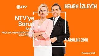 Osman Müftüoğlu ile NTV'ye Sorun 4 Aralık 2018