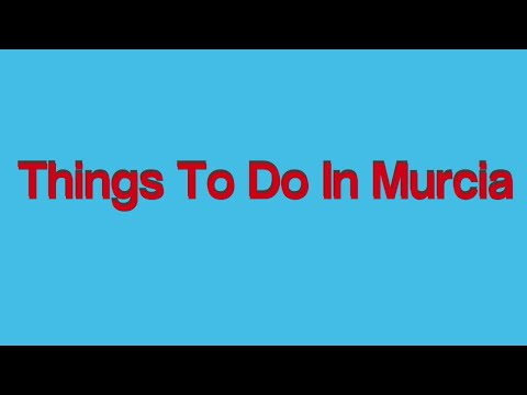 Things to do in murcia - Top 10 things to do murcia - travel