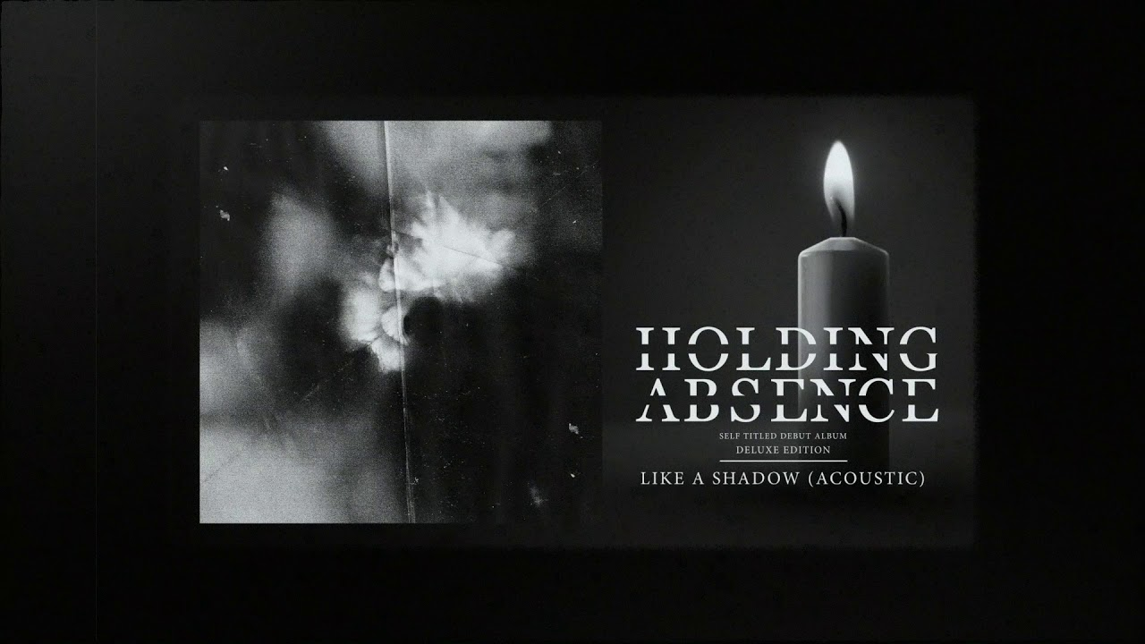 Holding Absence — Like A Shadow (Acoustic)