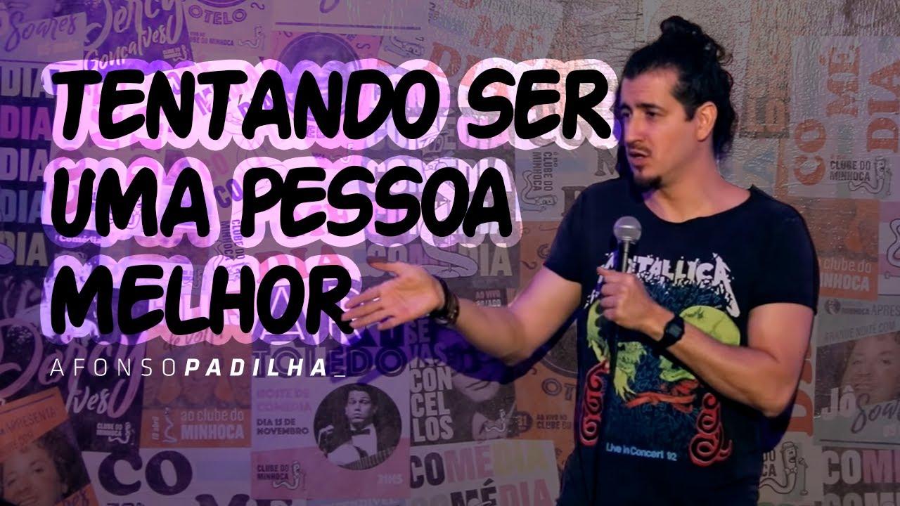 AFONSO PADILHA - TENTANDO SER UMA PESSOA MELHOR