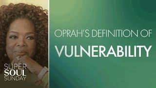 Oprahs Moving Definition of Vulnerability  SuperSoul Sunday  Oprah Winfrey Network