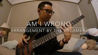 Am I Wrong Arrangement by THE DREAMERZ (Bass Cover) Kiesel vb5