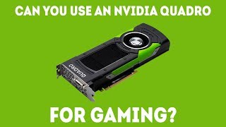 Can You Use An NVIDIA Quadro For Gaming? [Simple Answer]
