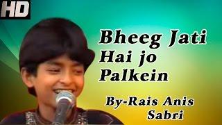 Bheeg Jati Hai Jo Palkein Kabhi Tanhai Mein | By Rais Anis Sabri | Qawwali Muqabla Hindi | 2015