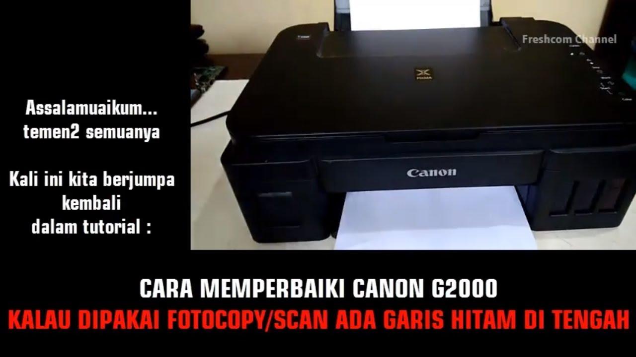 Cara Memperbaiki Canon G2000 Dipakai Fotocopy Dan Scan Bergaris