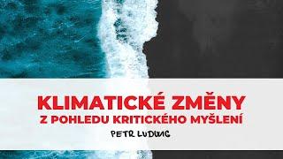 PETR LUDWIG: Klimatické změny z pohledu kritického myšlení (záznam z konf. Kritické myšlení 2019)