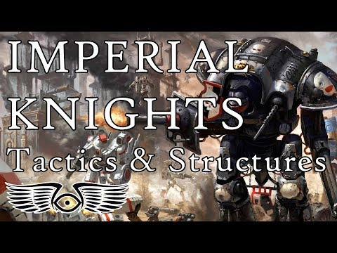 Imperial Knights: Tactics & Structure (Warhammer & Horus Heresy Lore)