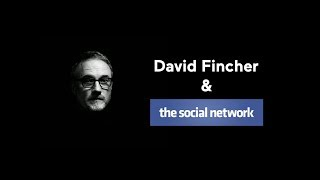 Case Study — David Fincher & The Social Network
