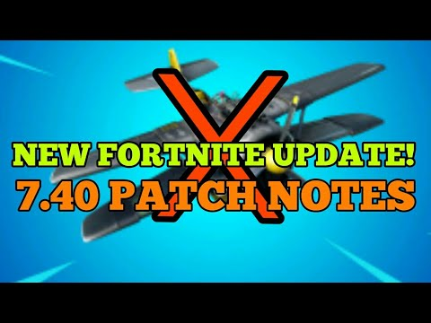 *NEW* FORTNITE UPDATE - 7.40 EARLY PATCH NOTES, PLANE NERF ...