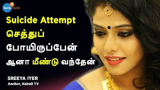 Suicidal Thoughts முதல் Successful TV Anchor வரை | Sreeya Iyer | Life Motivation | Josh Talks Tamil