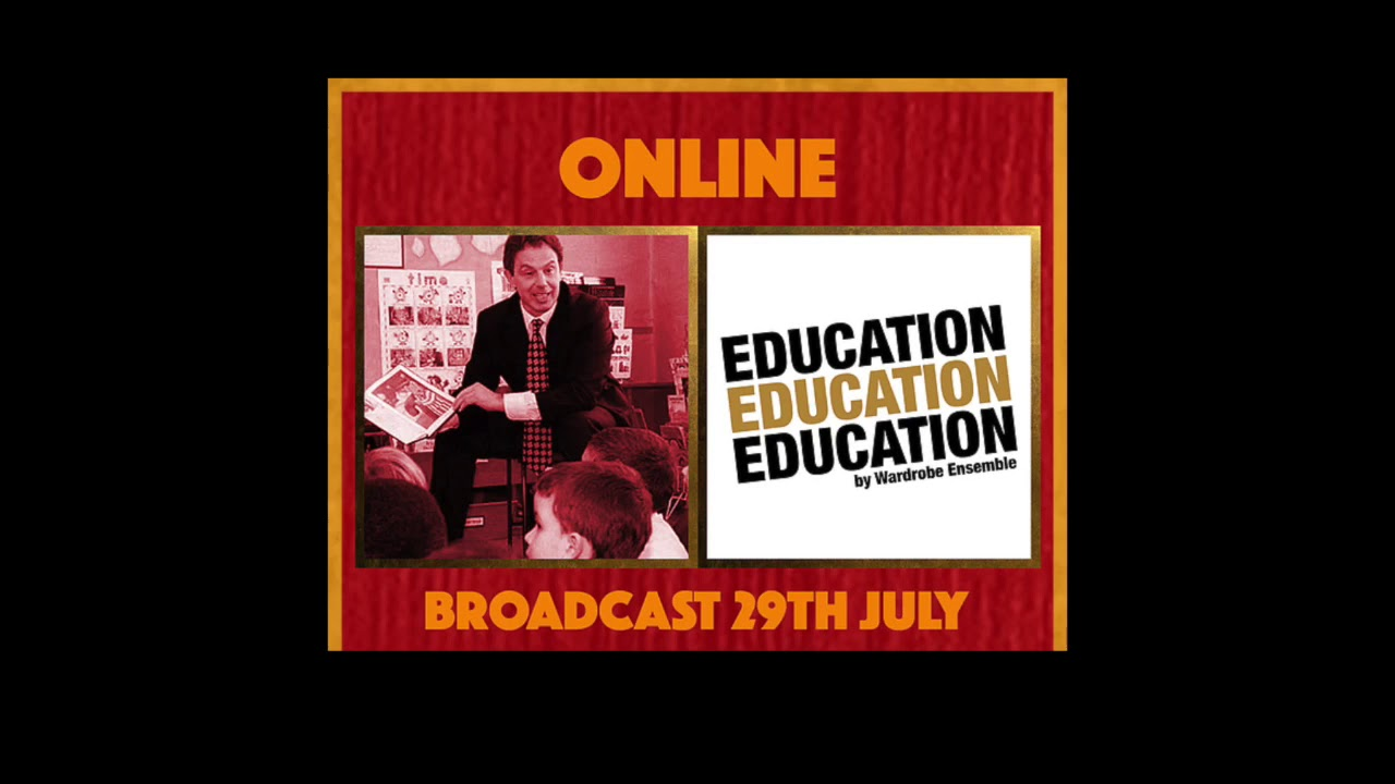 Education, Education, Education (the play and myself)