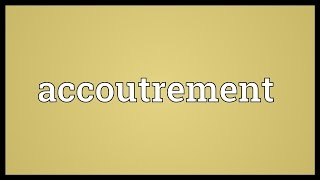 Accoutrement Meaning