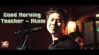 Good Morning Teacher - Atom  ชนกันต์  [Live] 20Something Bar