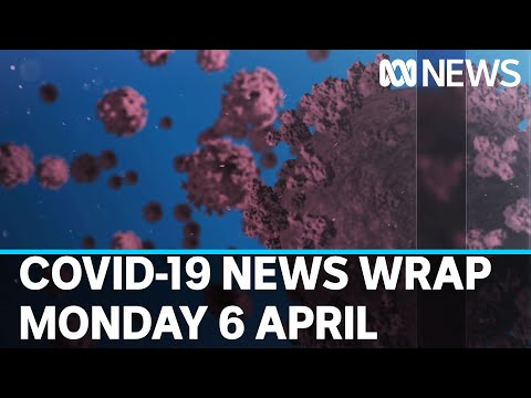 Coronavirus Update: The Latest COVID-19 News For Monday 6 April | ABC News | ABC News