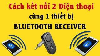 Cách kết nối 2 Điện thoại cùng 1 thiết bị Bluetooth Receiver