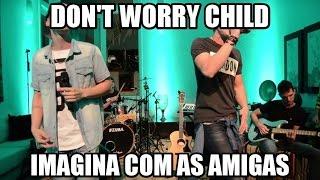Evandro e Juninho - Don't You Worry Child / Imagina Com As Amigas  (Pocket show 2015)